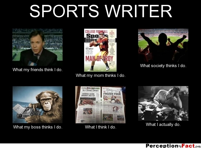 Sports Writer What People Think I Do What I Really