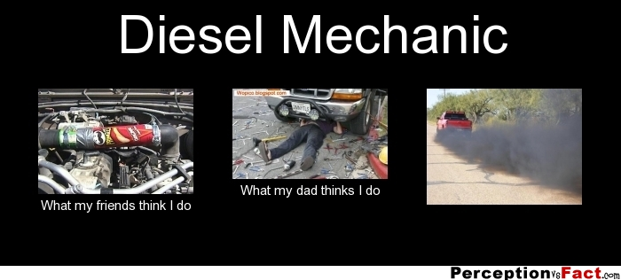 Diesel Mechanic... - What people think I do, what I really ...
