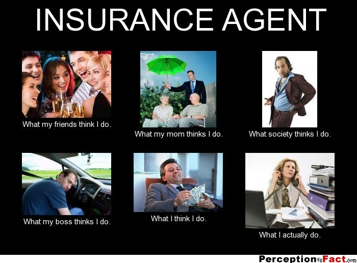 INSURANCE AGENT... - What people think I do, what I really ...