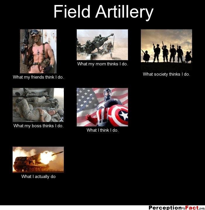 Field Artillery... - What people think I do, what I really ...