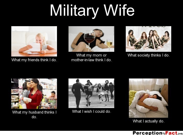Funny Meme For Wife : Military wife what people think i do really