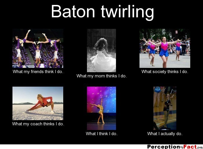 frabz Baton twirling What my friends think I do What my mom thinks I d dbb890 rouge memes