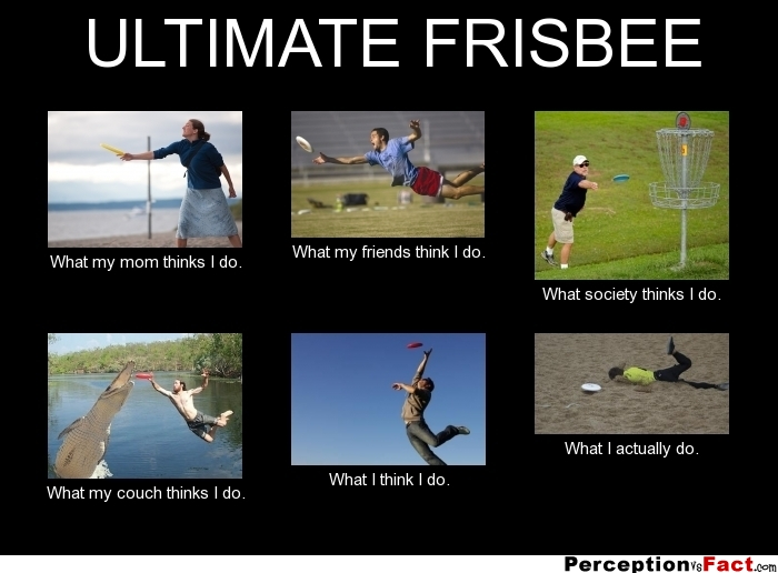 Ultimate Frisbee What People Think I Do What I