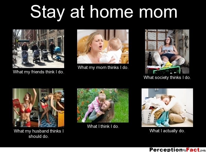 Stay at home mom... - What people think I do, what I ...
