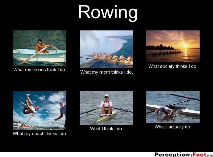 Rowing What People Think I Do What I Really Do