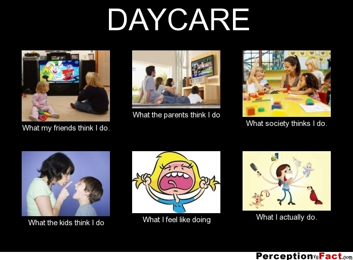 Daycare What People Think I Do What I Really Do Perception Vs Fact