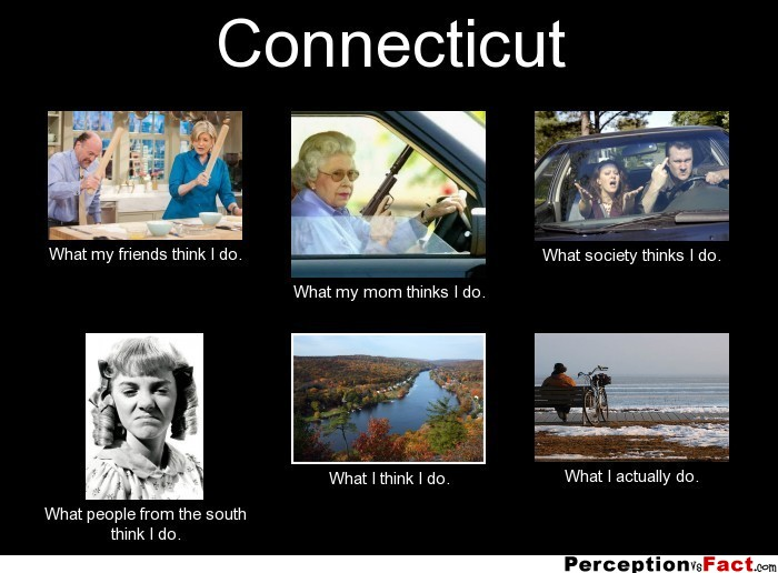 Connecticut... - What people think I do, what I really do ...