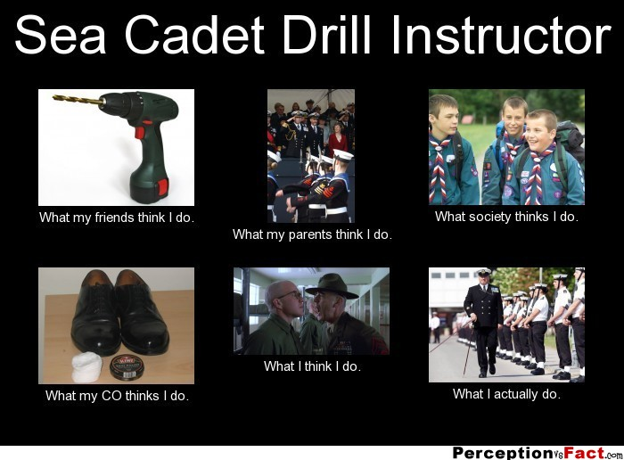 Sea Cadet Drill Instructor... - What people think I do ...
