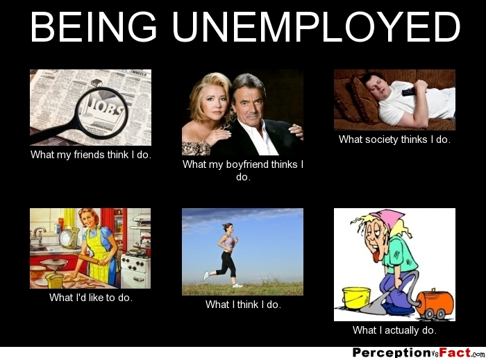 Unemployment Meme BEING UNEMPLOYED... - ...