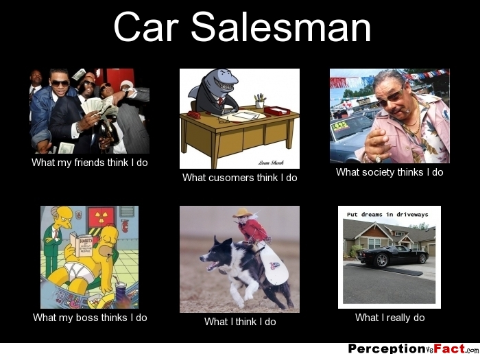 car salesman   what people think i do what i really do   perception vs fact