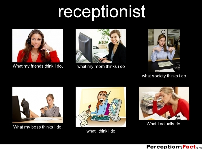 receptionist ... - What people think I do, what I really do - Perception Vs Fact