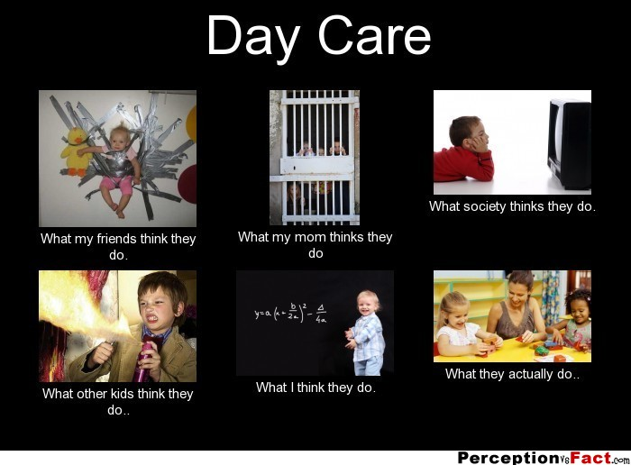 Day Care What People Think I Do What I Really Do