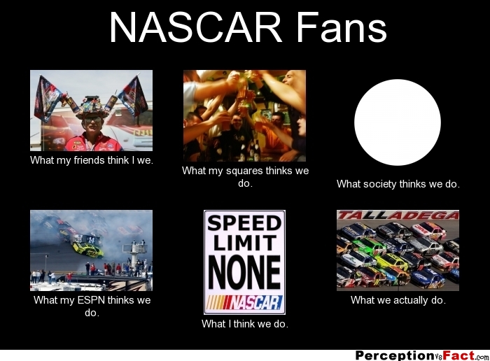 Nascar Fans What People Think I Do What I Really Do