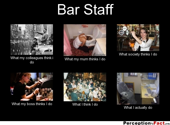 Bar Staff What People Think I Do What I Really Do