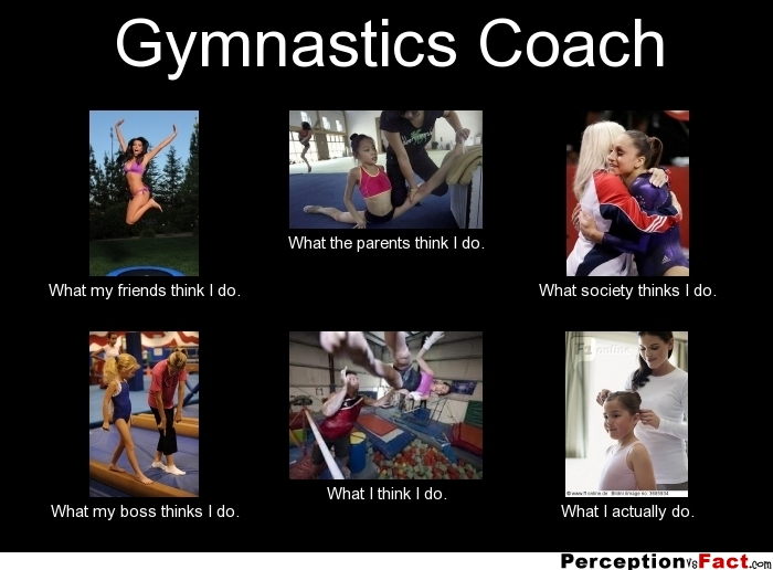 Gymnastics Coach What people think I do, what I really do