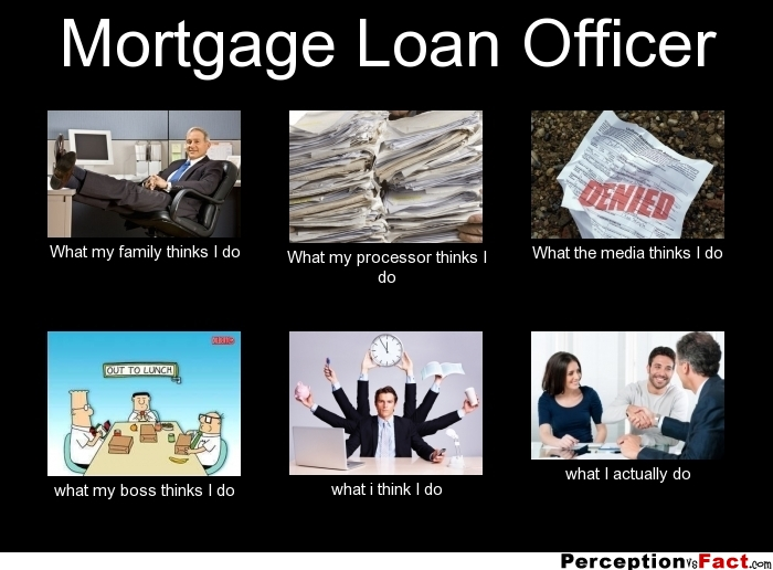 Mortgage Loan Officer... - What people think I do, what I ...