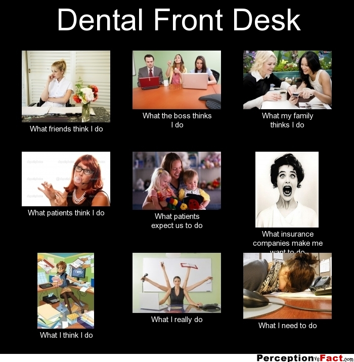 Funny Memes For Receptionist : Dental front desk what people think i do