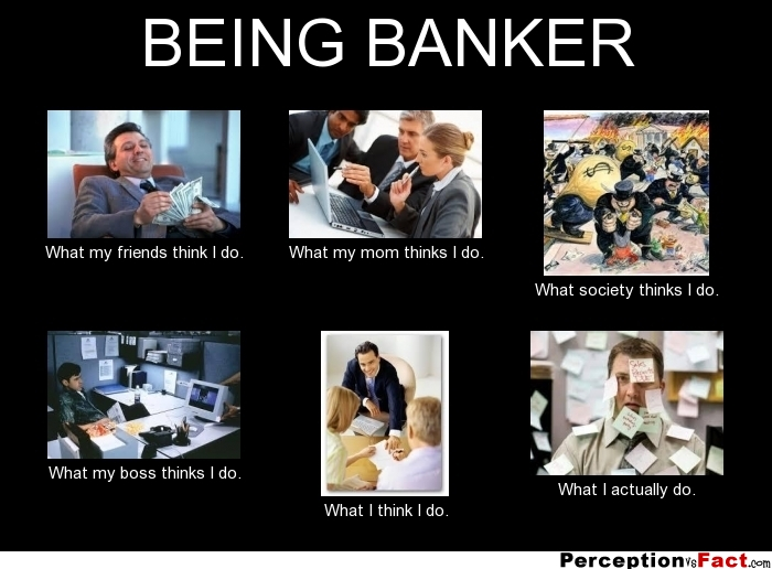 my ambition is to be a banker Working in a bank why people become investment bankers i suppose some people are just cursed with ambition and drive but no vision of their own to direct it.