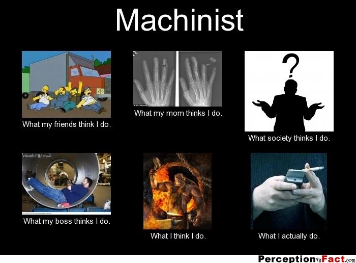 Machinist Meme - quickmeme